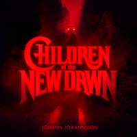 Jóhann Jóhannsson - Children of the New Dawn (Single from the Mandy Original Motion Picture Soundtrack)