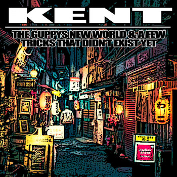 Kent - The Guppys New World & A Few Tricks That Didn't Exist Yet