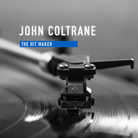 John Coltrane - The Hit Maker