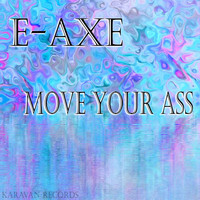 E-Axe - Move Your Ass
