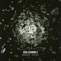 DUAL CHANNELS - Broken Pieces