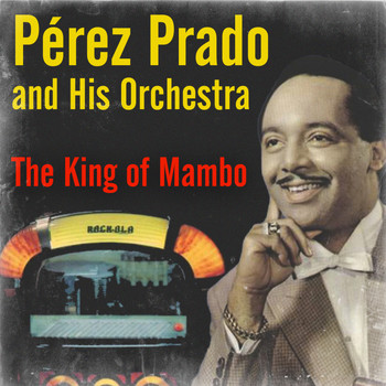 Perez Prado - The King of Mambo