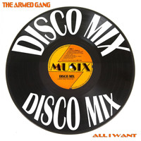 The Armed Gang - All I Want (Disco Mix)