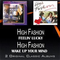 High Fashion - Feelin' Lucky - Make Up Your Mind