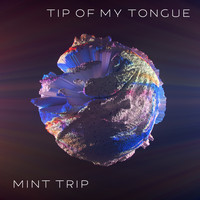 Mint Trip - Tip of My Tongue
