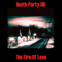 Death Party UK - The Fire of Love