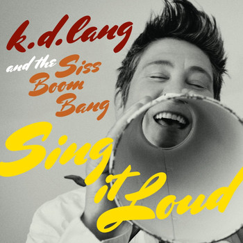 k.d. lang and the Siss Boom Bang - Sing It Loud (Deluxe Version)