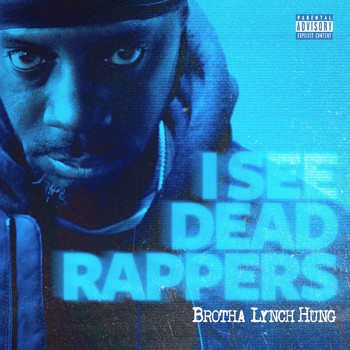 Brotha Lynch Hung - I See Dead Rappers (Explicit)