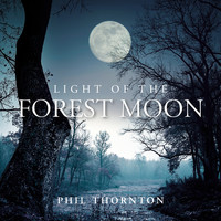 Phil Thornton - Light of the Forest Moon