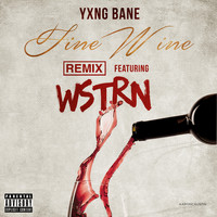 Yxng Bane - Fine Wine (feat. WSTRN) (Remix [Explicit])