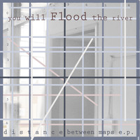 You Will Flood The River - Distance Between Maps EP