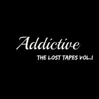 Addictive - The Lost Tapes, Vol. I