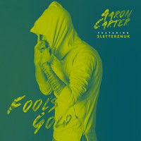 Aaron Carter feat. 3LetterzNUK - Fool's Gold (Explicit)