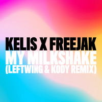 Kelis x Freejak - My Milkshake (Leftwing & Kody Remix)