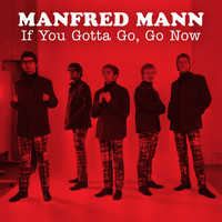 Manfred Mann - If You Gotta Go, Go Now