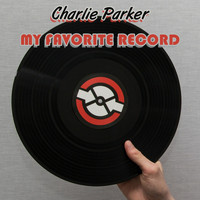 Charlie Parker - My Favorite Record