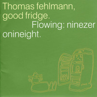 Thomas Fehlmann - Good Fridge. Flowing: Ninezeronineight