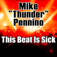 "Mike ""Thunder"" Pennino - This Beat is Sick"
