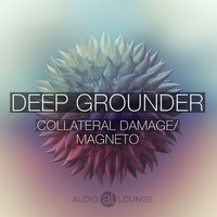 Deep Grounder - Collateral Damage / Magneto