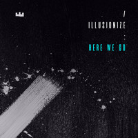 Illusionize - Here We Go (Part 2)