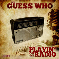The Guess Who - Playin' on the Radio