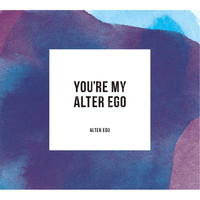Alter Ego - You're My Alter Ego