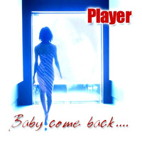 Player - Baby come back...
