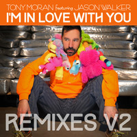 Tony Moran - I'm in Love with You Remixes, Vol. 2