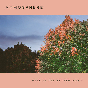 Atmosphere - Make It All Better Again