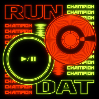 Champion - Run Dat