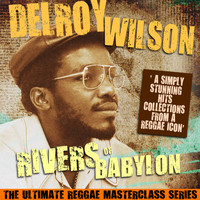 Delroy Wilson - Rivers of Babylon (The Ultimate Reggae Masterclass Series)