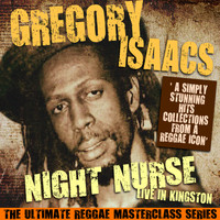 Gregory Isaacs - Night Nurse - Live in Kingston (The Ultimate Reggae Masterclass Series) (Live)