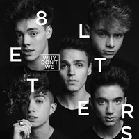 Why Don't We - 8 Letters