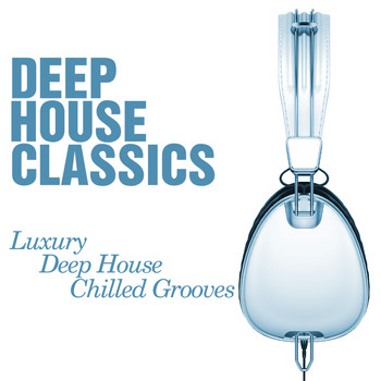 Various Artists - Deep House Classics - Luxury Deep House Grooves (House Warming) - Chilled and Funky Sessions