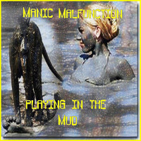 MANIC MALFUNCTION - Playing in the Mud