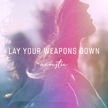 Ilse DeLange - Lay Your Weapons Down (Acoustic)