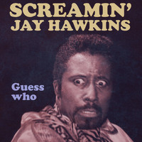 Screamin' Jay Hawkins - Guess Who