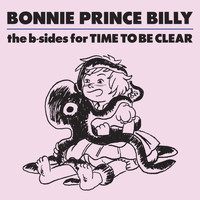 "Bonnie ""Prince"" Billy - The b-sides for Time To Be Clear"