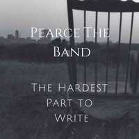 Pearce the Band - The Hardest Part To Write