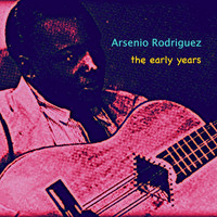 Arsenio Rodriguez - The Early Years