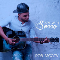 Rob McCoy - Start with Sorry