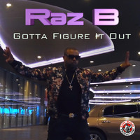 Raz B - Gotta Figure It Out