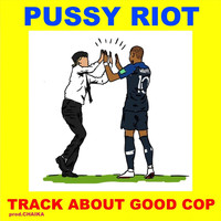 Pussy Riot - Track About Good Cop (Explicit)
