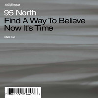 95 North - Find A Way To Believe / Now It's Time