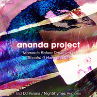 Ananda Project - Moment Before Dreaming / Shouldn't Have Left Me