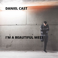 Daniel Cast - I'm a Beautiful Mess