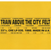 Felt - Train Above the City: Remastered Edition