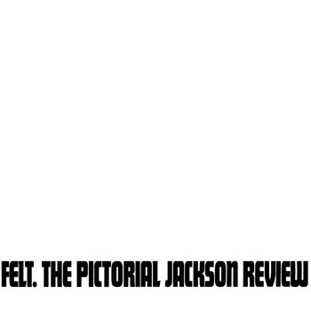 Felt - The Pictorial Jackson Review: Remastered Edition