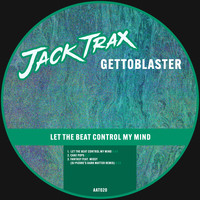Gettoblaster - Let the Beat Control My Mind EP