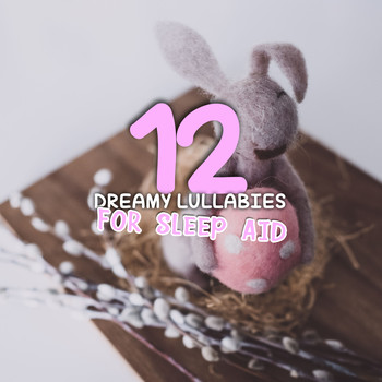 Lullaby Babies, Baby Sleep, Nursery Rhymes Music - 12 Dreamy Lullabies for Baby Sleep Aid